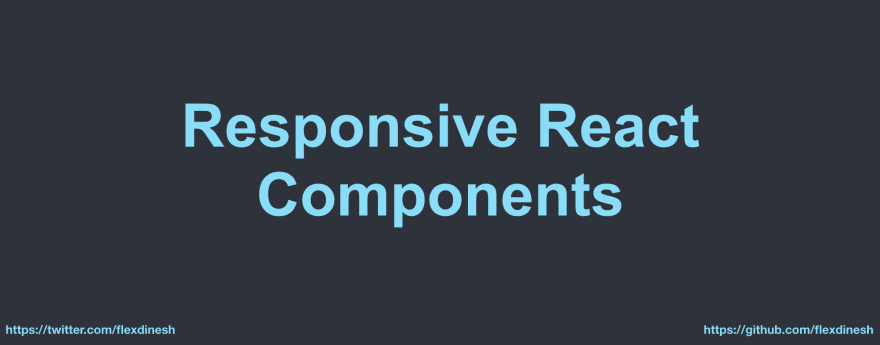 Introducing Responsive React Components 🔥