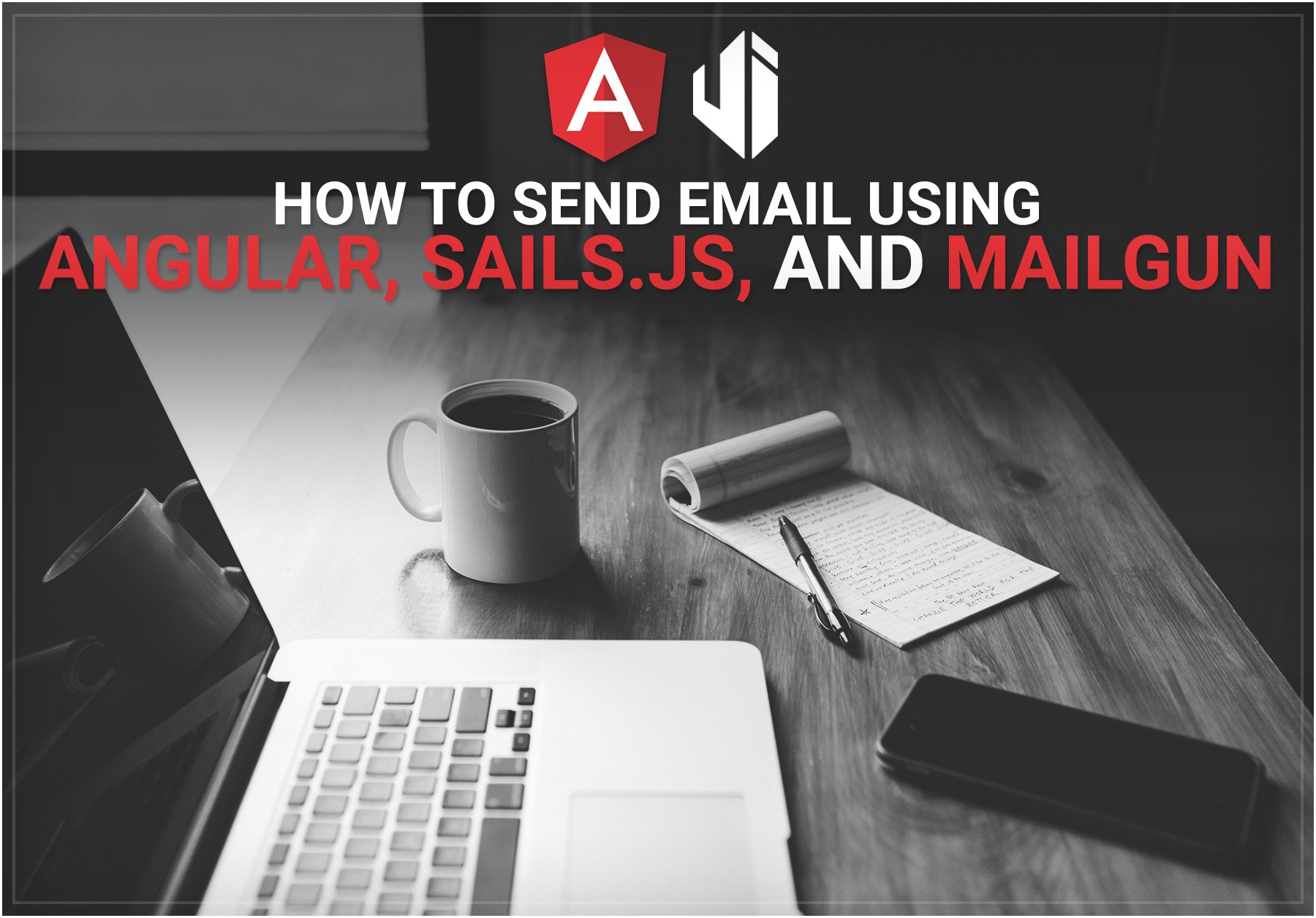 How to send an Email using Angular, Sails.js, and Mailgun