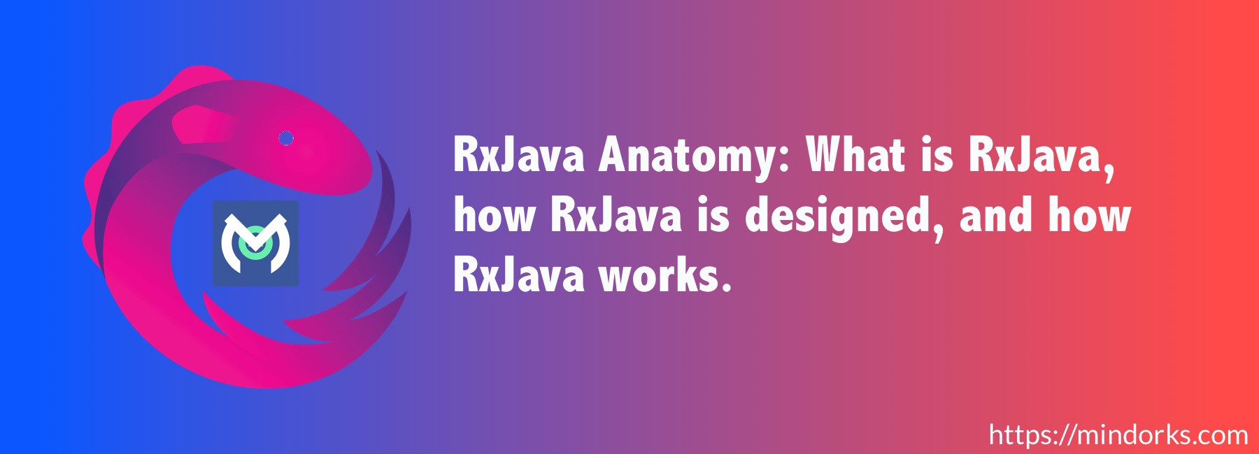 RxJava Anatomy: What is RxJava, how RxJava is designed, and how ...