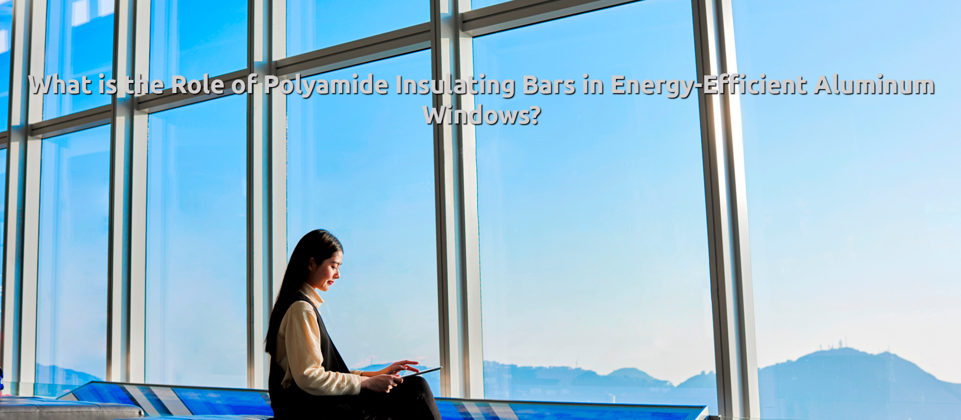 What is the Role of Polyamide Insulating Bars in Energy-Efficient ...