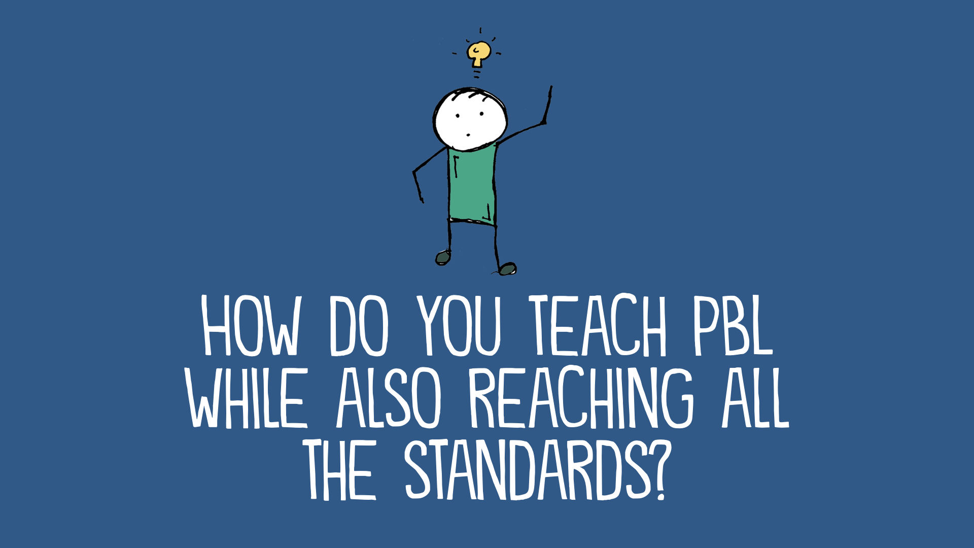 How Do You Teach to the Standards When Doing Project-Based Learning?