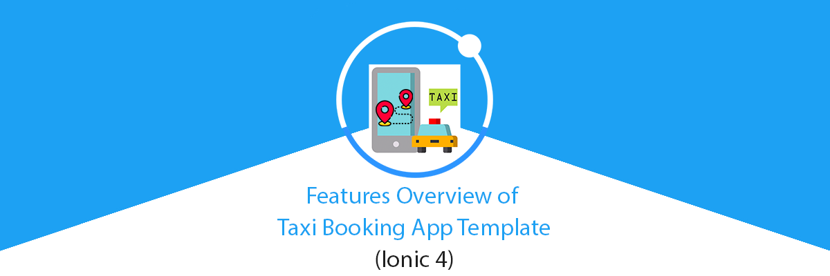 Ionic 4 Taxi App Template - User, Driver, and Admin Panel