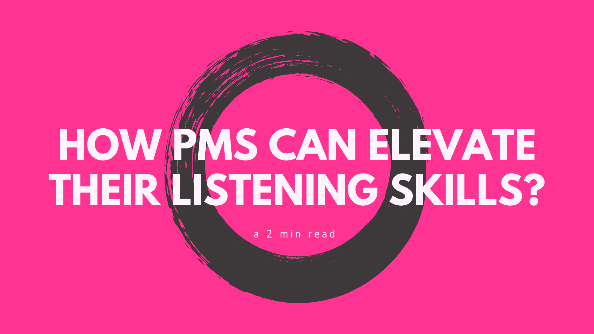 How PMs can elevate their listening skills?