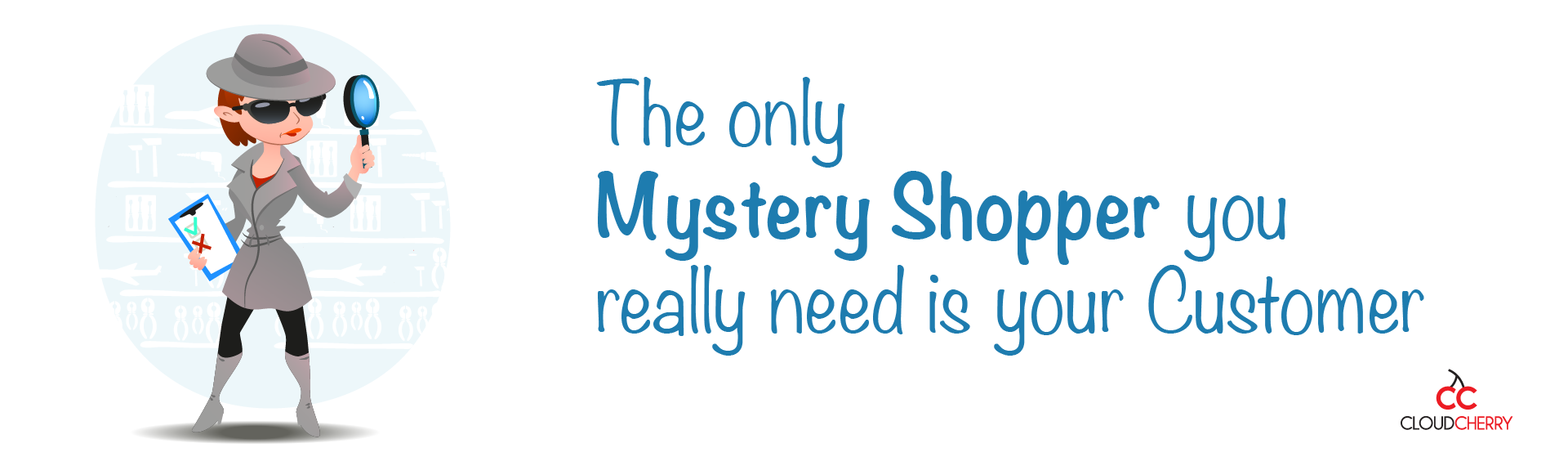 The only Mystery Shopper you really need is your Customer