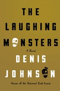 Denis Johnson Laughing Monsters