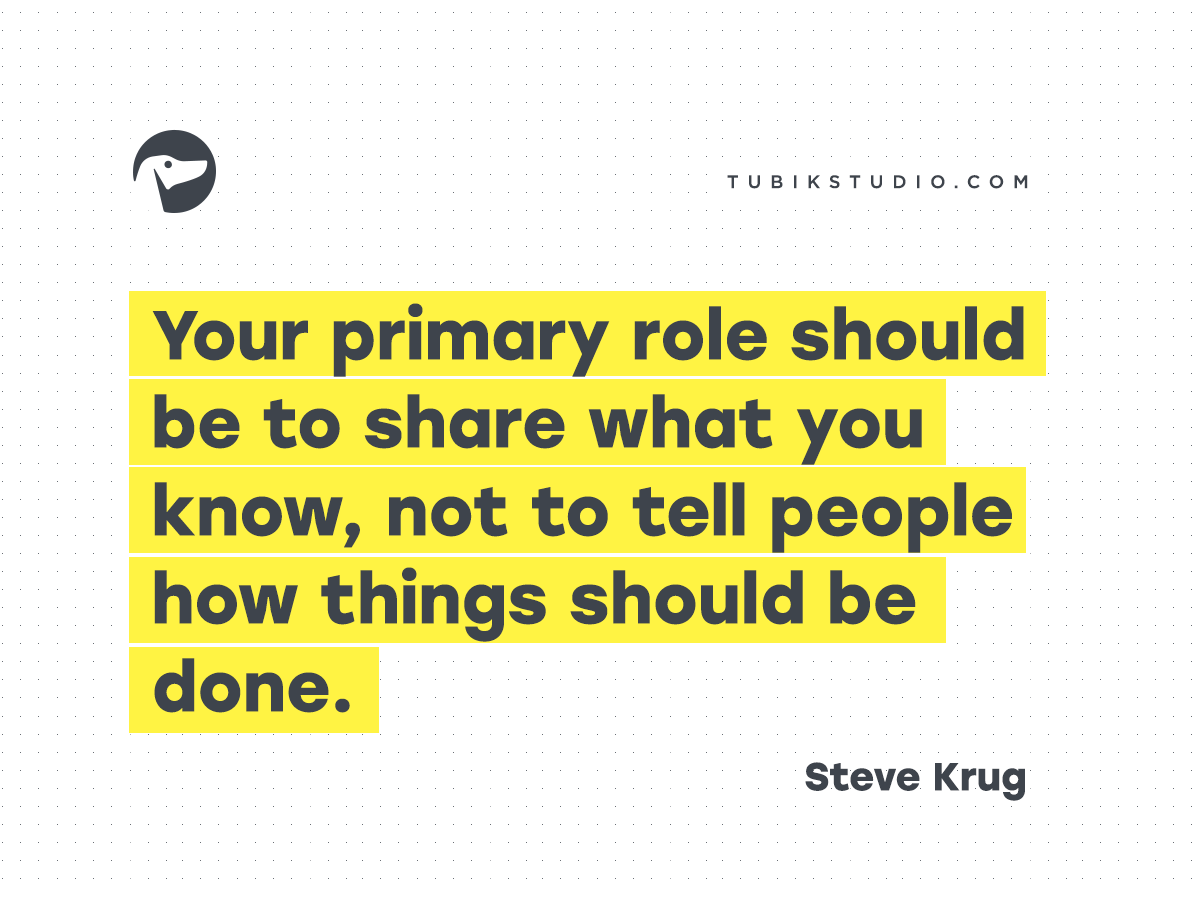 Dont Make Me Think 20 Wise Thoughts About Usability From Steve Krug The First Point Is Self Explanatory But Other Two May Not Be So Your Primary Role Should To Share What You Know Tell People How Things Done