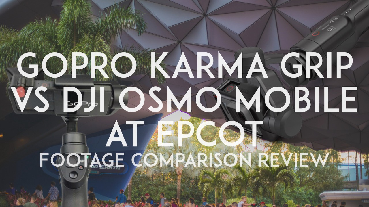 GoPro Karma Grip Vs DJI Osmo Mobile At Epcot