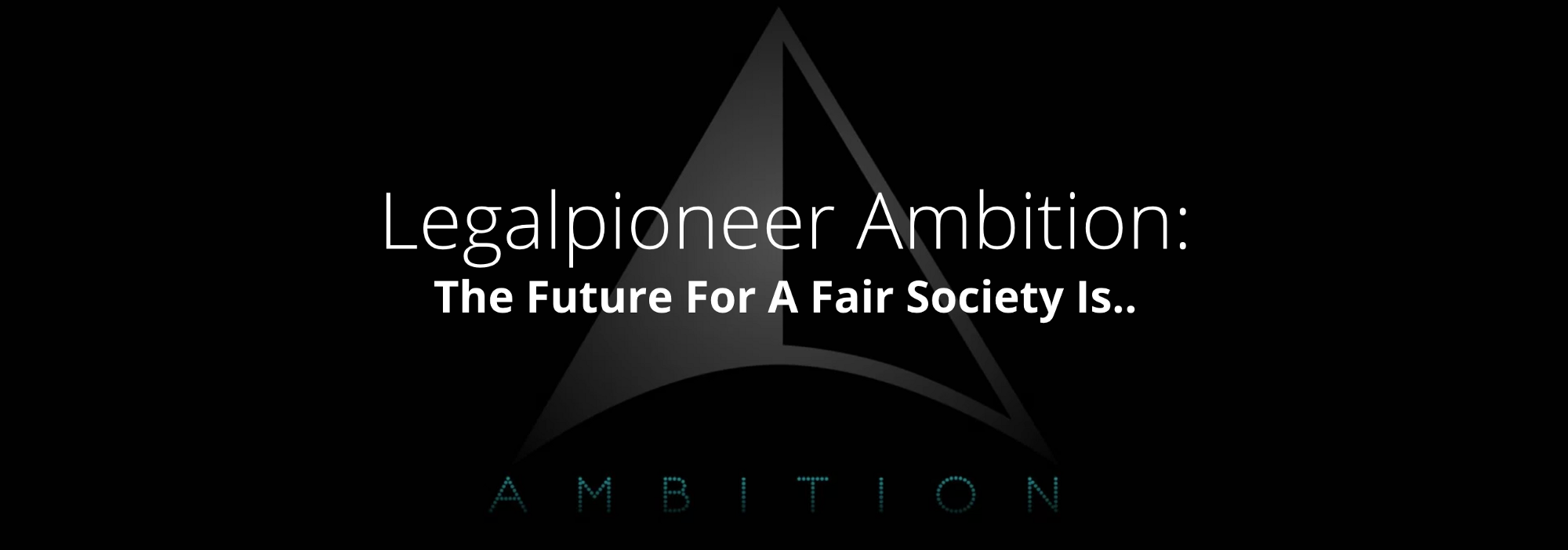 Legalpioneer Ambition: The Future For A Fair Society Is..