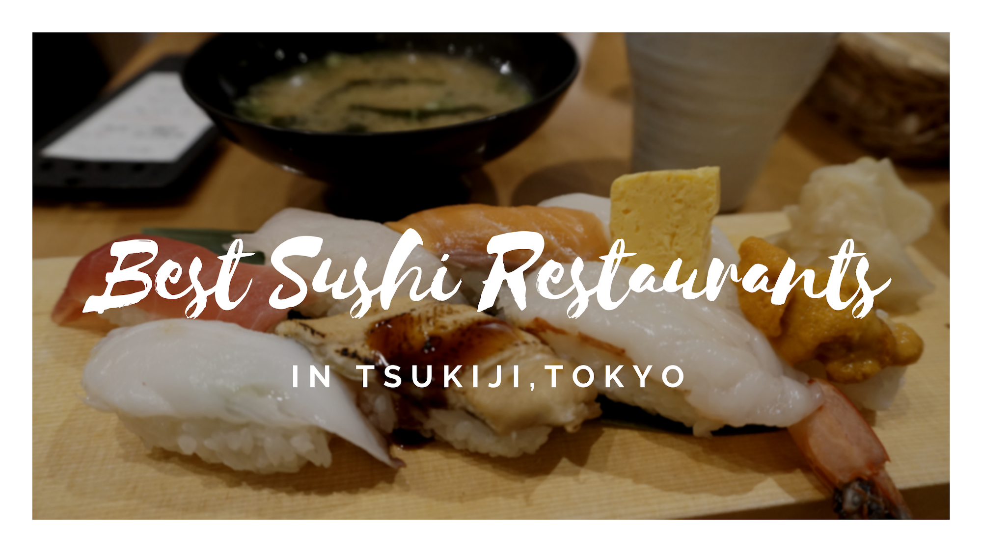 3 Best Sushi Restaurants In Tsukiji Tokyo 2019 Japan Travel Guide