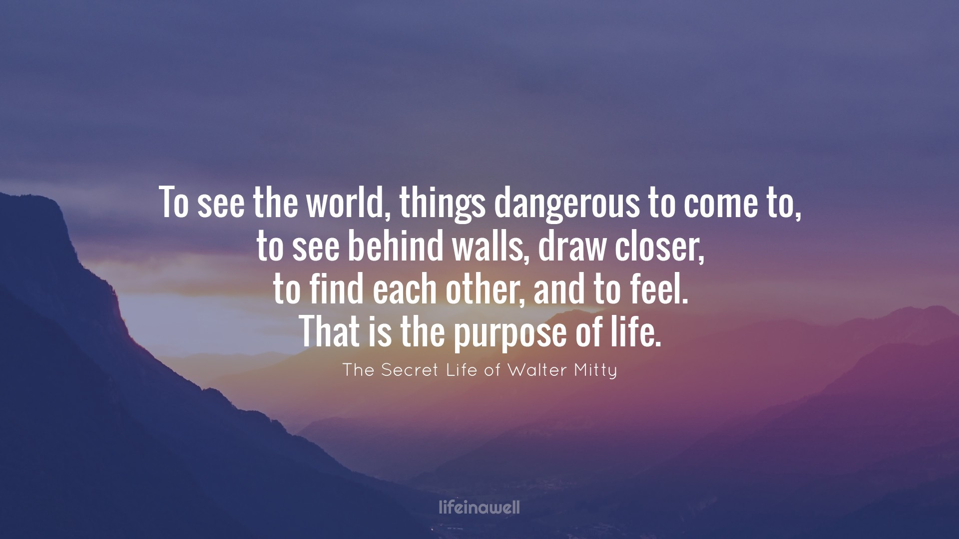 Quotes Purpose Of Life 4 Inspirational Quotes From 'the Secret Life Of Walter Mitty'