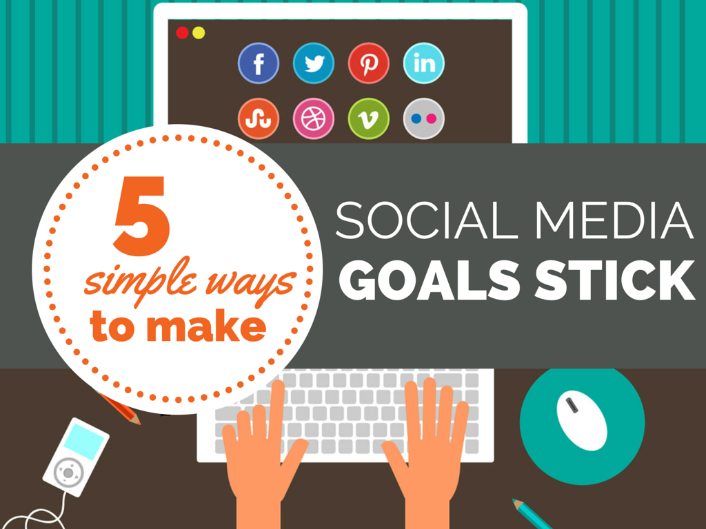 5 Simple Ways to Make Your Social Media Goals Stick