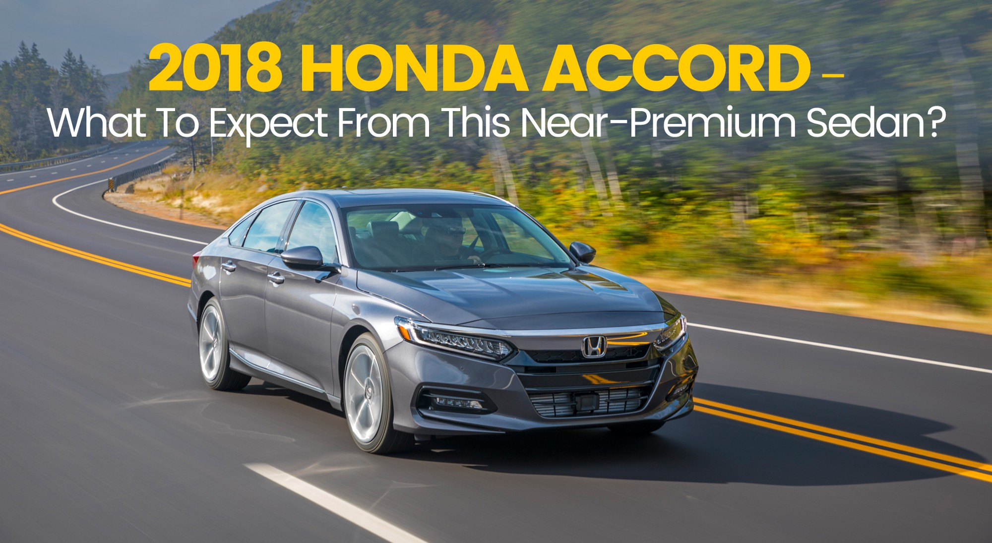 The 2018 Honda Accord is All Set to Take Over The Midsize Sedan Segment
