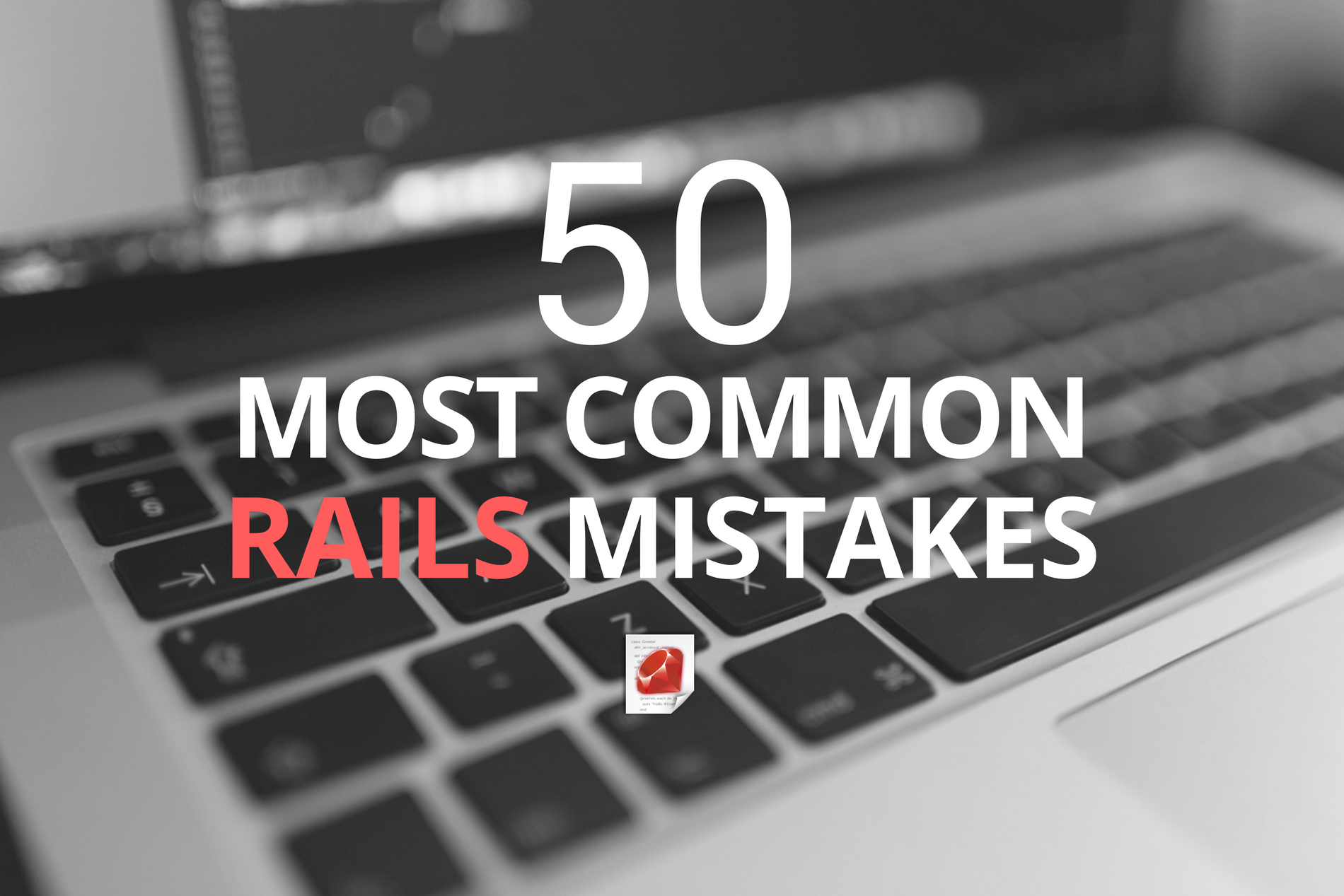 50 Most Common Rails Mistakes: The Ruby Way