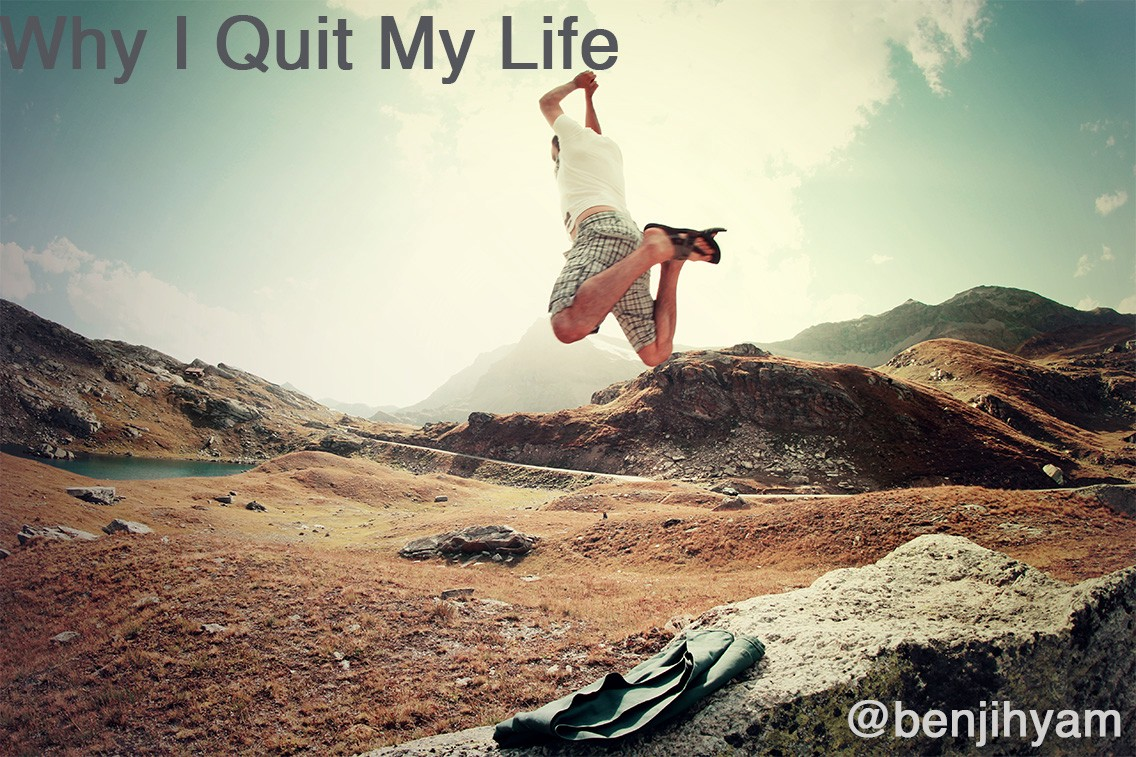 "Why I Quit My ""Life"""
