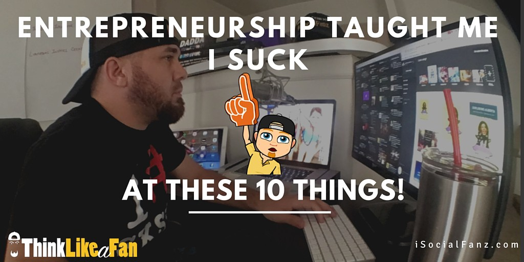 Entrepreneurship Taught Me I Suck At These 10 Things!