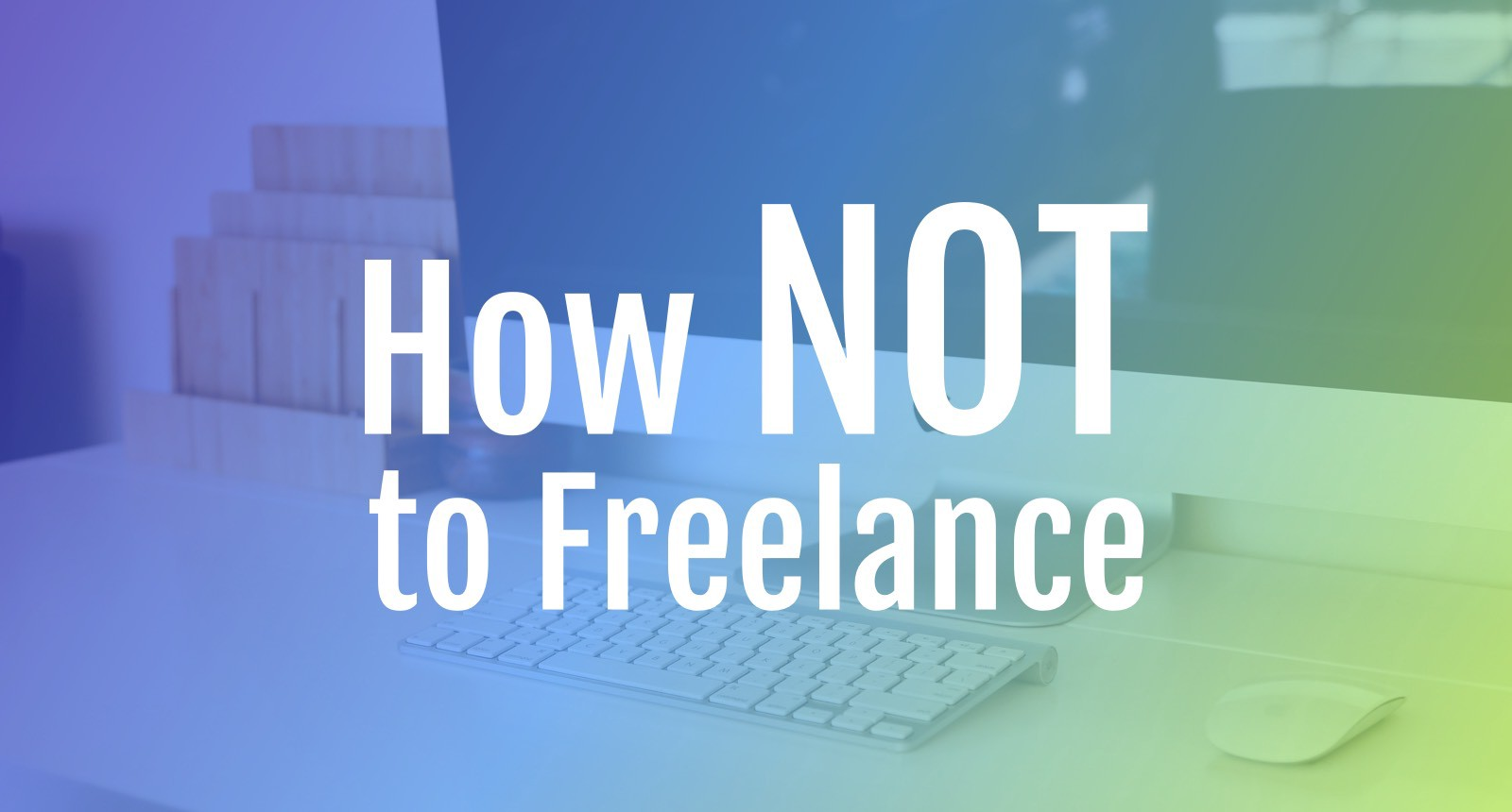 How NOT to Freelance