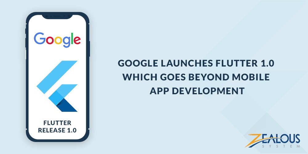 Google Launches Flutter 1.0 Which Goes Beyond Mobile App Development