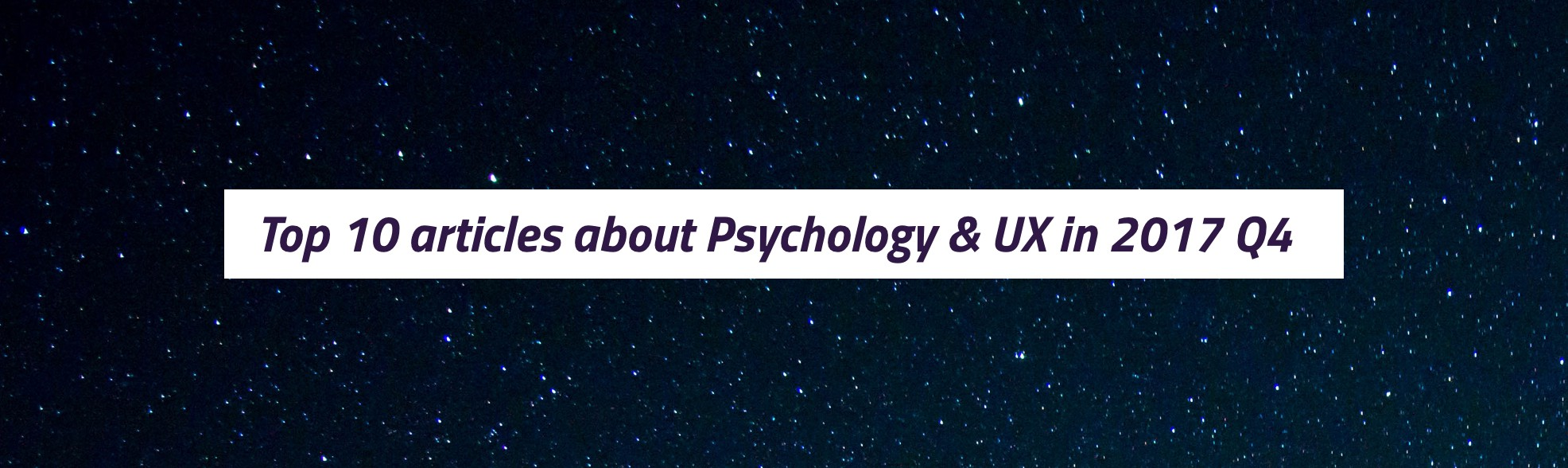 Top 10 articles about Psychology & UX in 2017 Q4