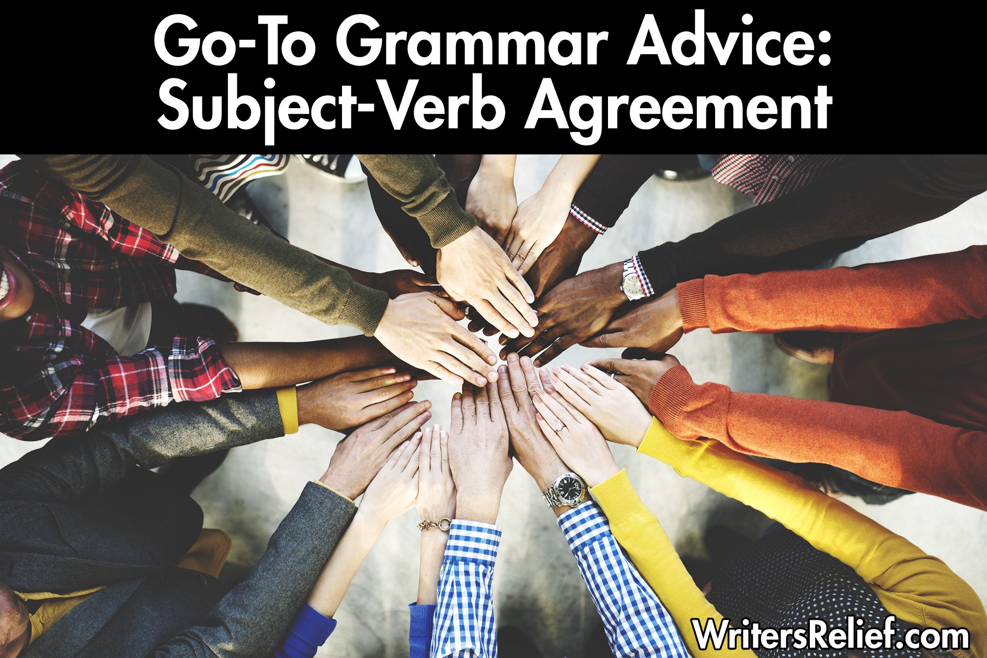 Go To Grammar Advice Subject Verb Agreement Made Easy