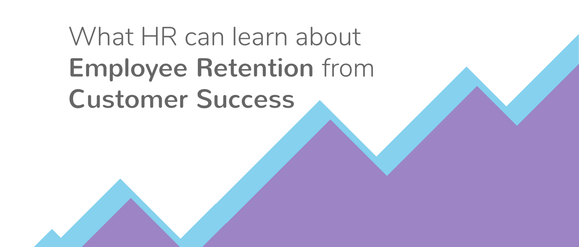why customer success is a glimpse at the future of employee retention