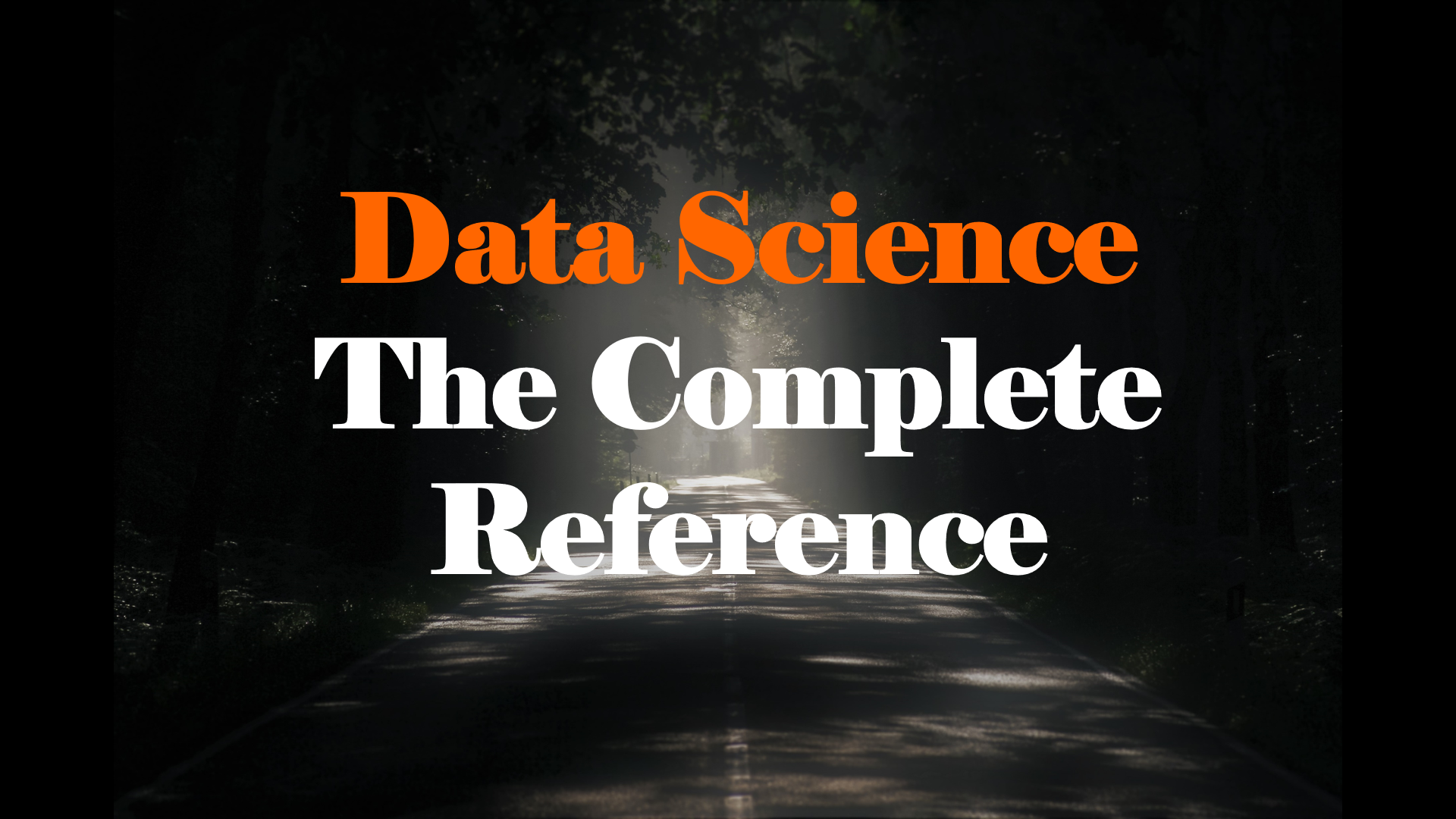 Data Science: The Complete Reference (Series)
