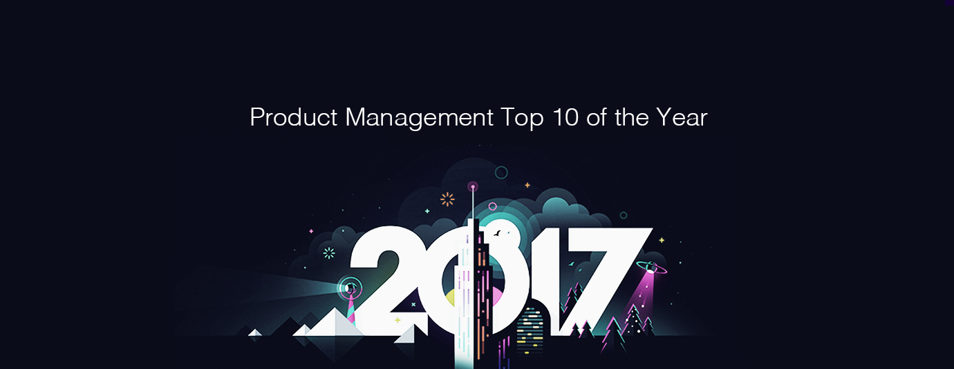 Product Management Top 10 Articles for the Past Year (v.2017)