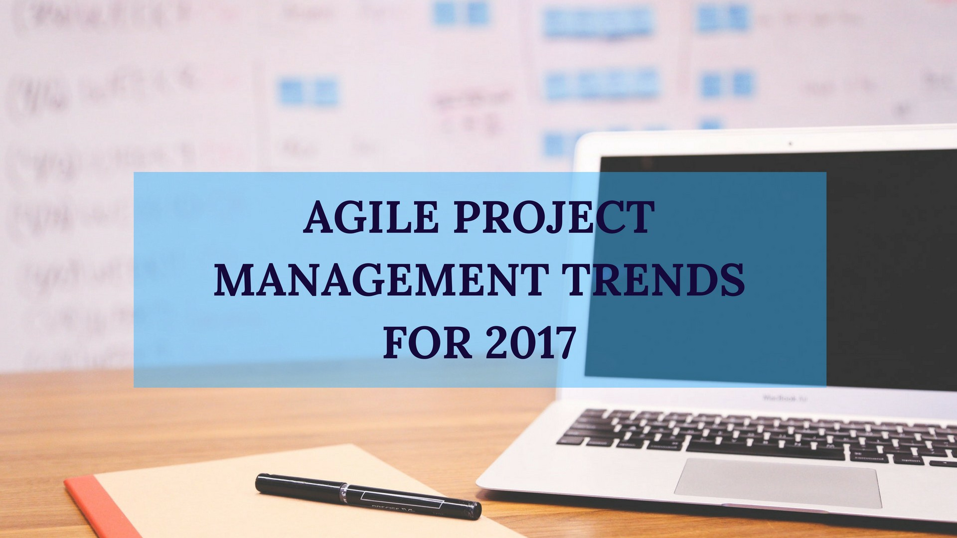 Agile Project Management Trends for 2017