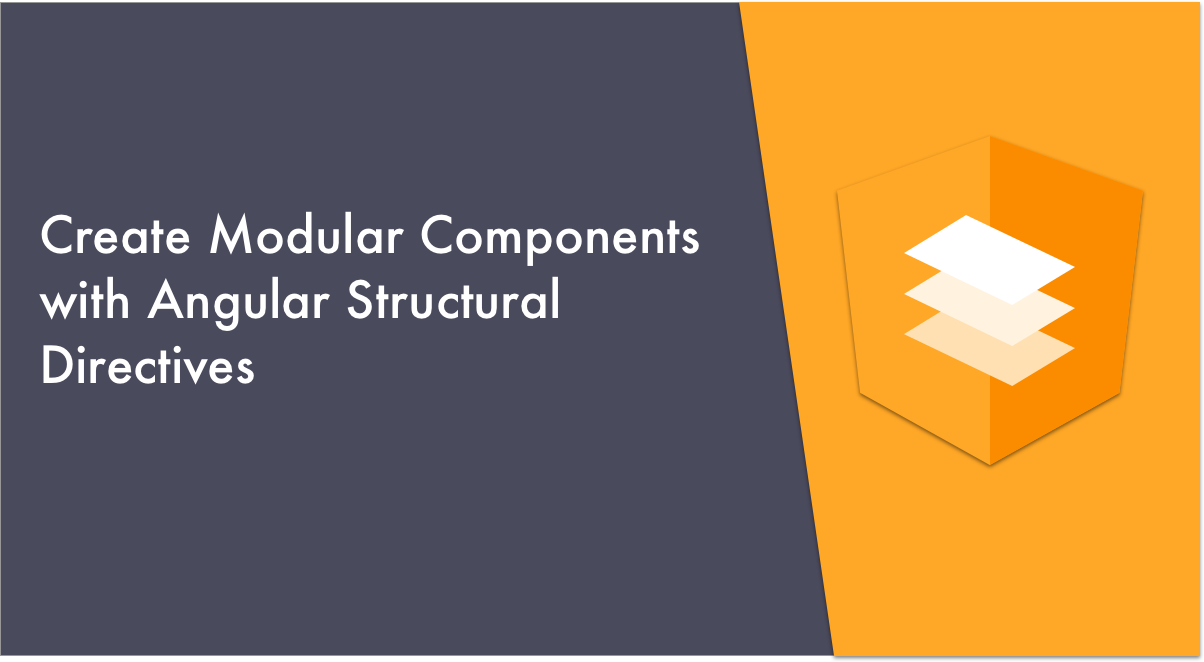 Create Modular Components with Angular Structural Directives