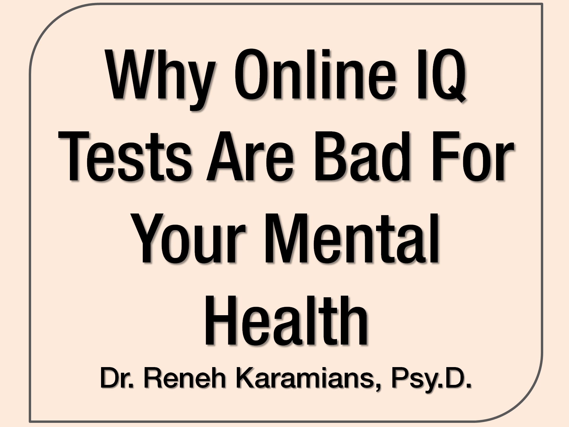 Why Online Iq Tests Are Bad For Your Mental Health Article By Dr