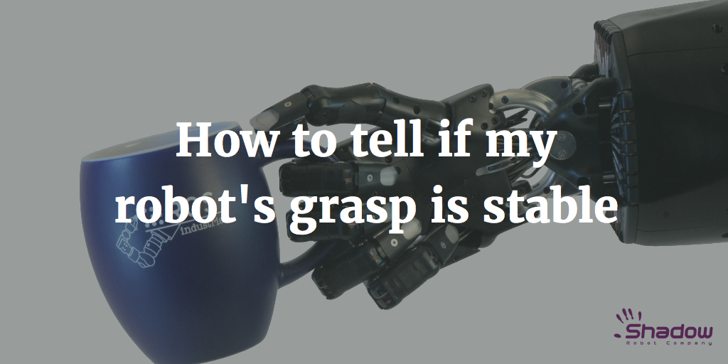 How to tell if my robot's grasp is stable