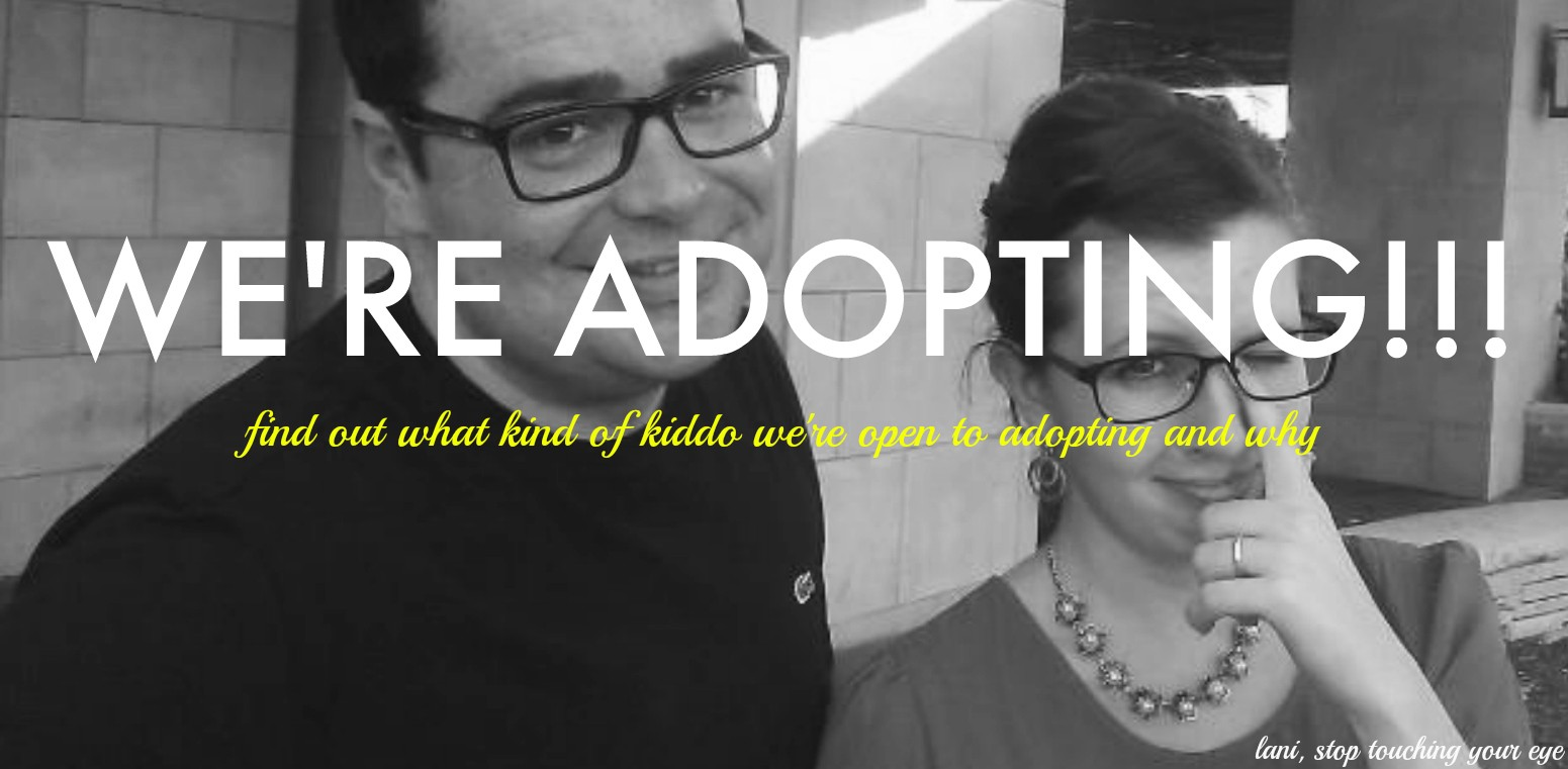How We Decided To Adopt A Child And What Kind Of Child We'll Be Adopting