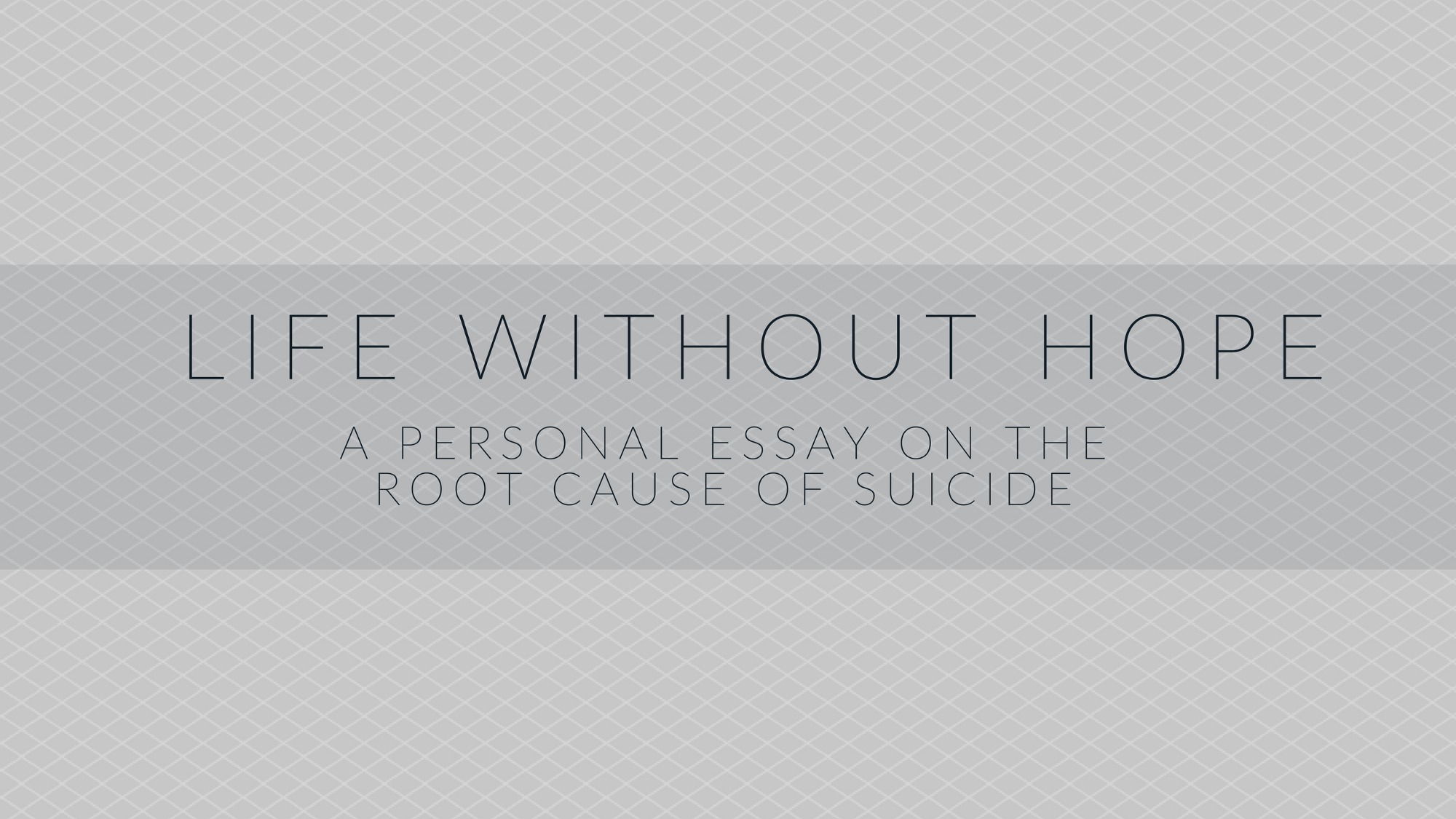 life out hope a personal essay addressing the root cause of  life out hope a personal essay addressing the root cause of suicide