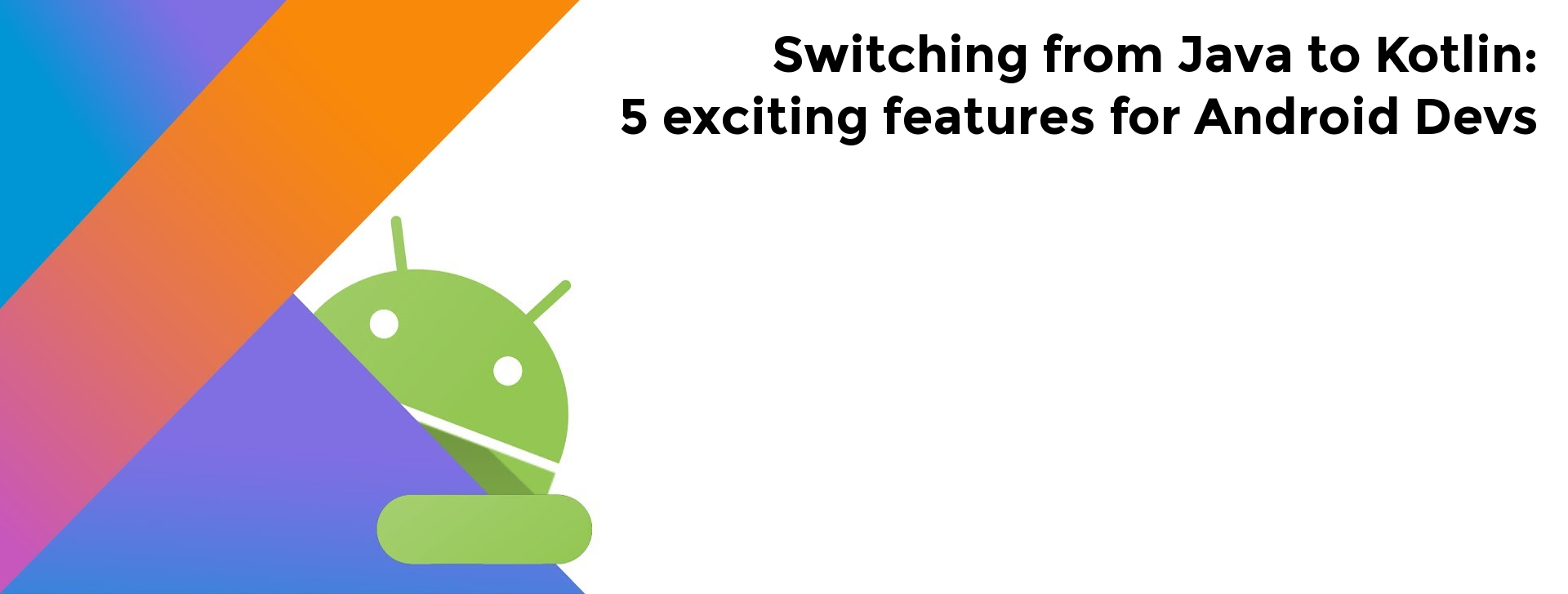switching from java to kotlin 5 exciting features for android