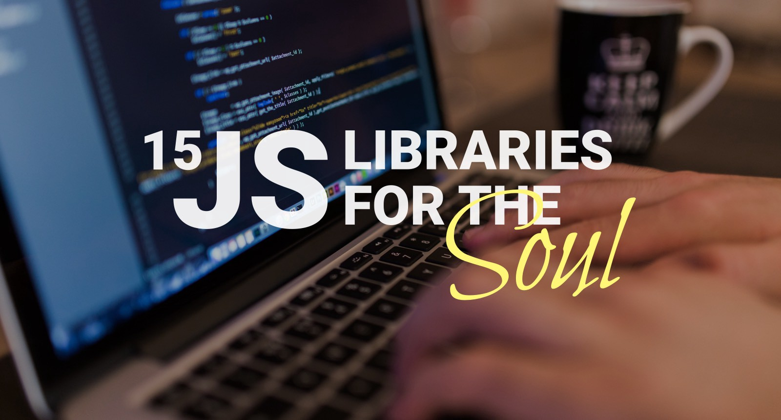 15 JavaScript Libraries for the Soul