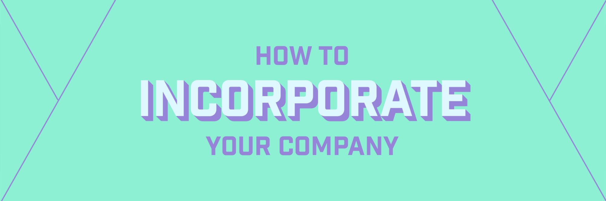 Startup Cheat-Sheet: How to Incorporate Your Company