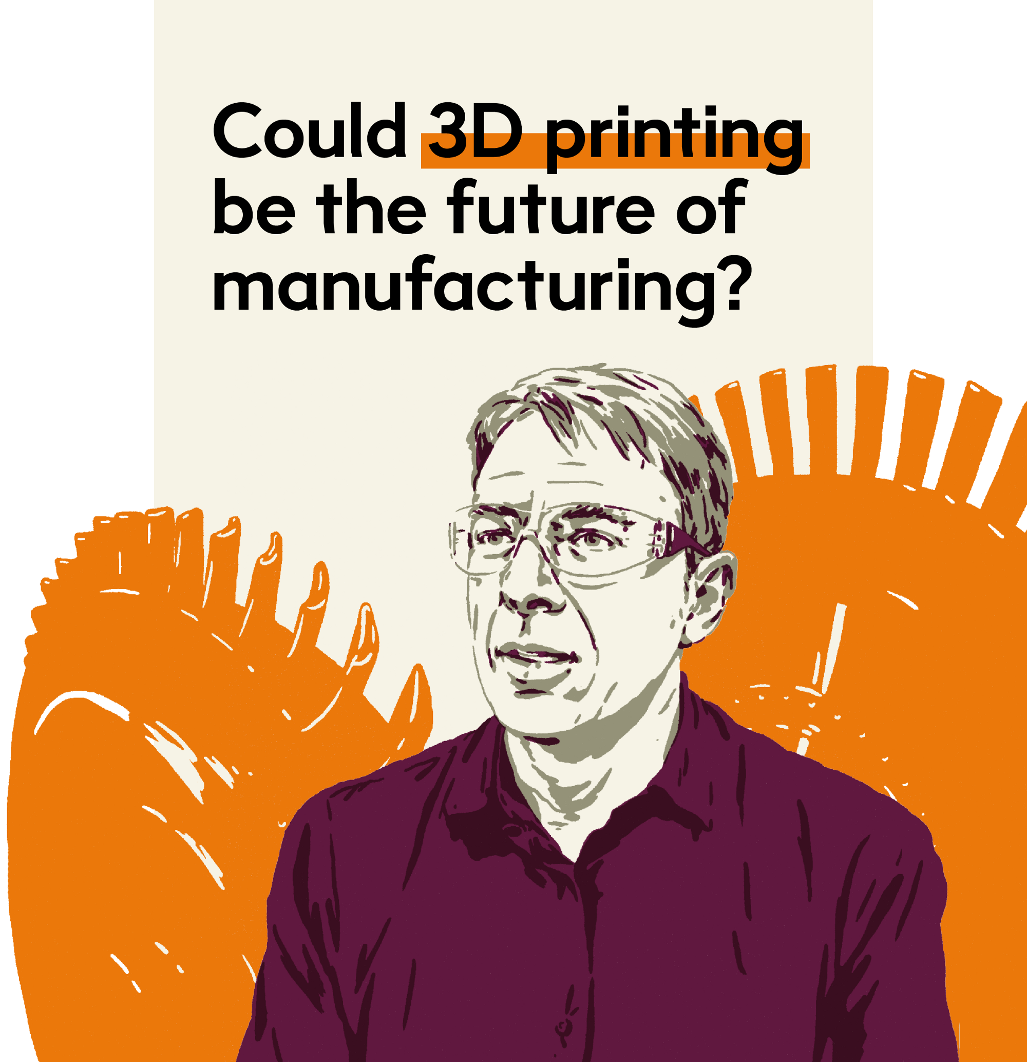 Could 3D printing be the future of manufacturing – Future Makers