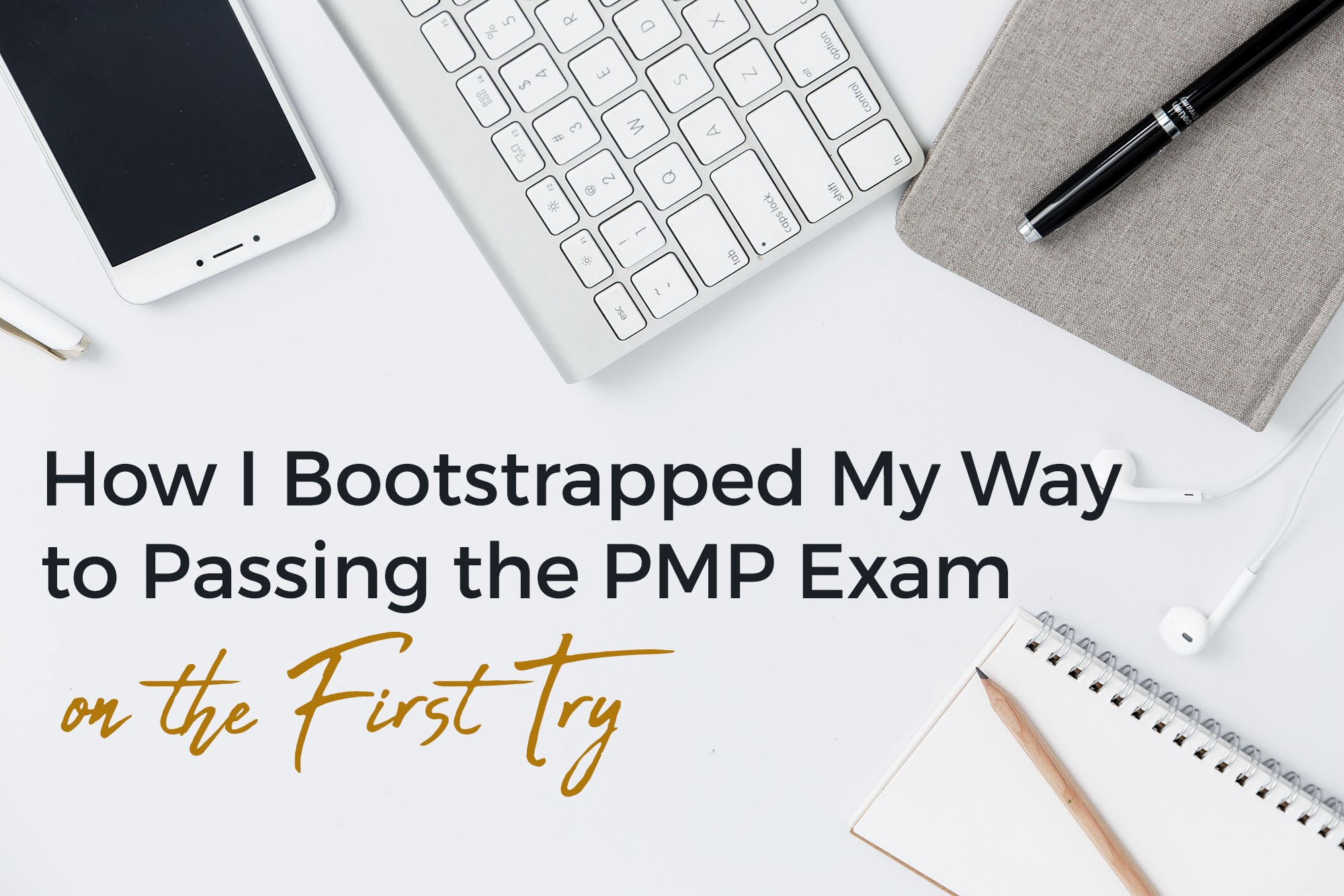 How I Bootstrapped My Way To Passing The Pmp Exam On The First Try