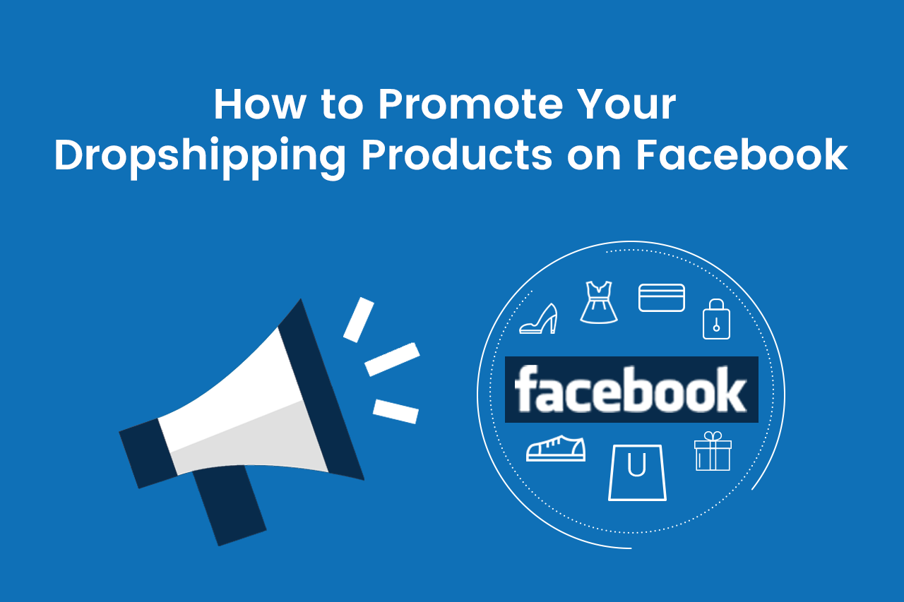 How To Promote Your Dropshipping Products on Facebook