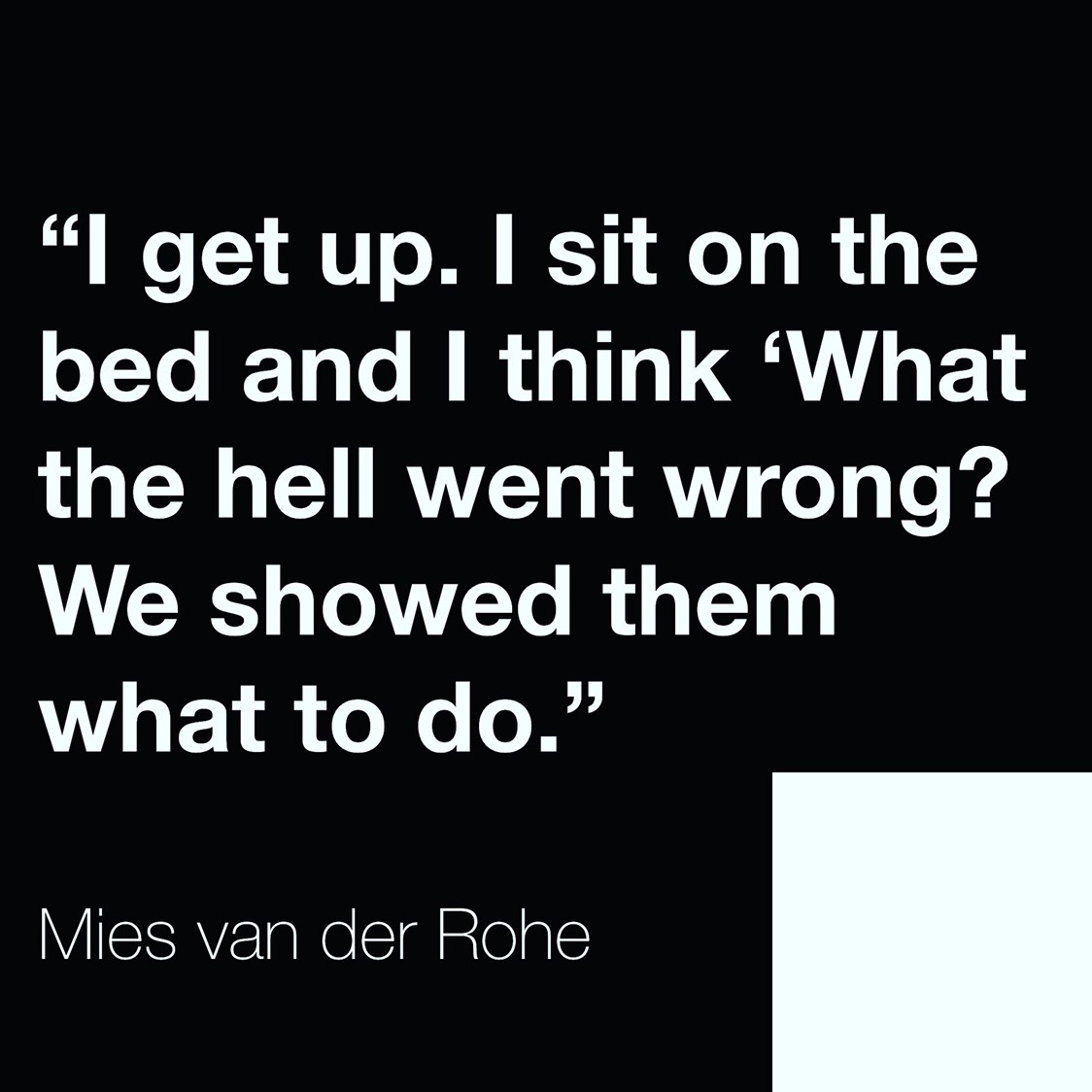 Quote - I get up. I sit on the bed and I think 'What the hell went wrong?' We showed them what to do.
