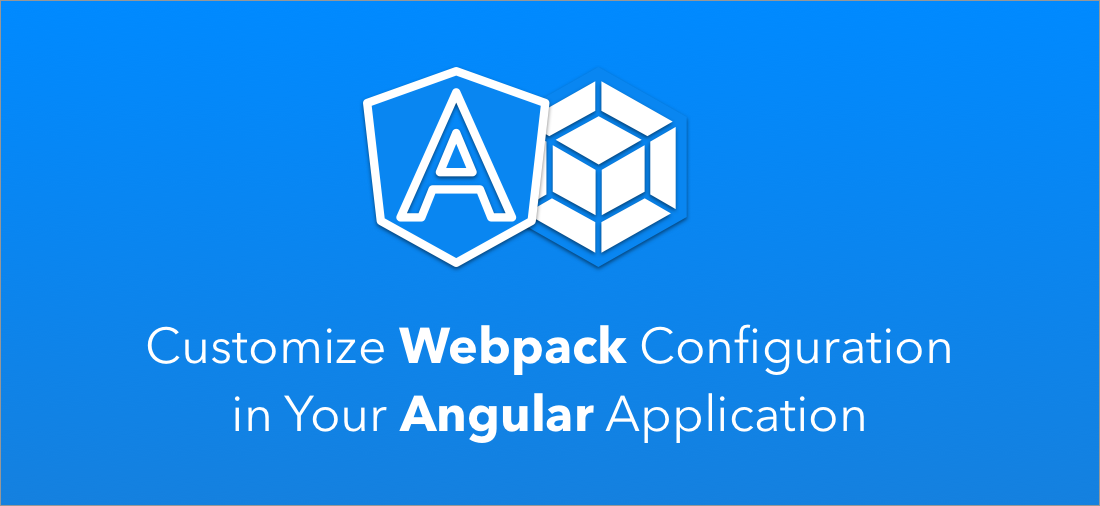 Customize Webpack Configuration in Your Angular Application