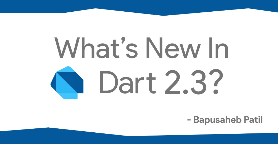 What's New In Dart 2.3?