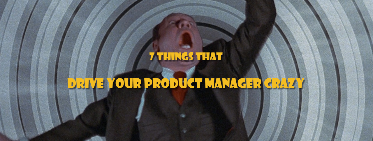 7 Things That Drive Your Product Manager Crazy Dean On Delivery