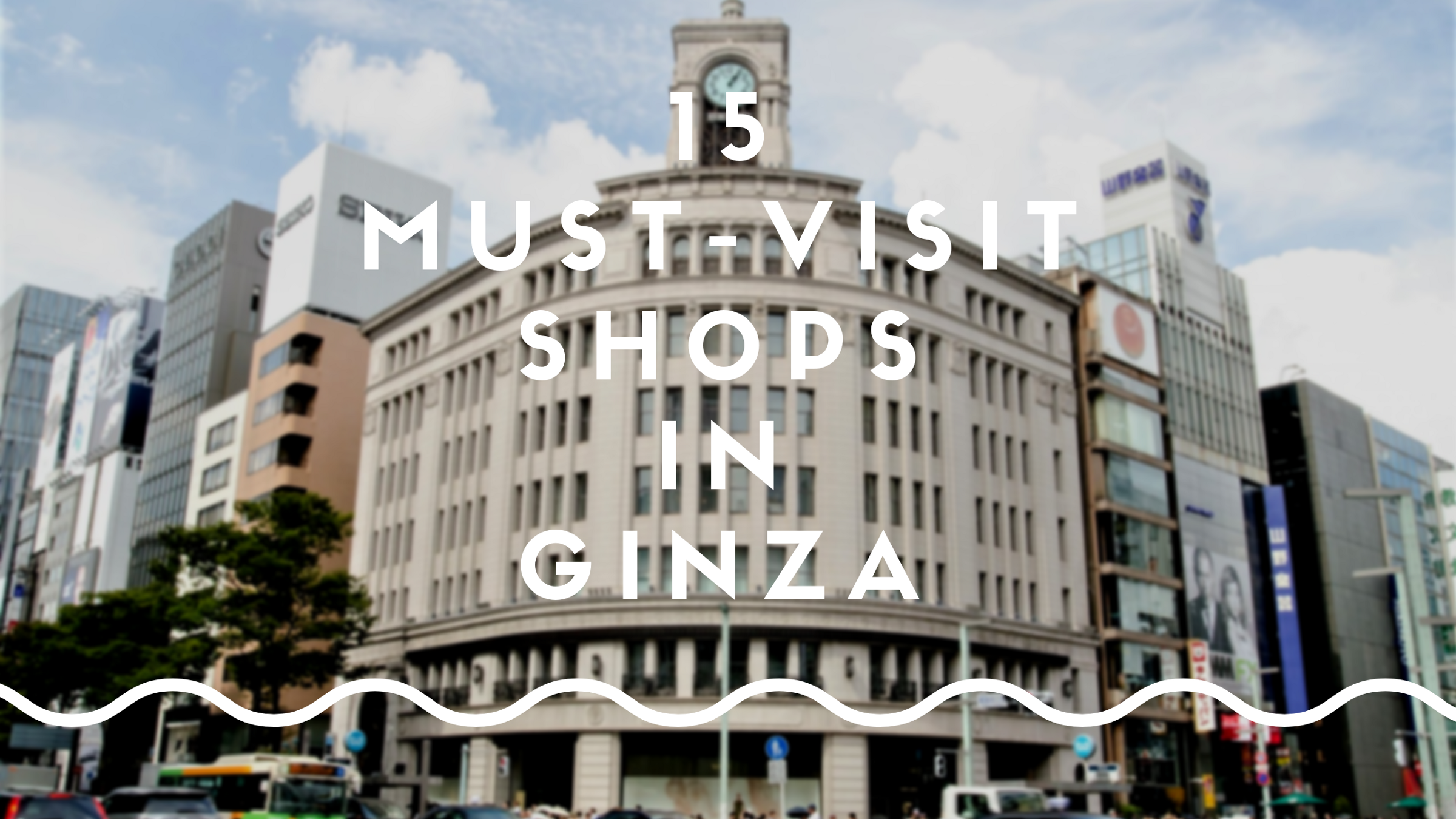 6925f95e68c2 Ginza Shopping Guide   15 Best Shops in Ginza – Japan Travel Guide -JW Web  Magazine