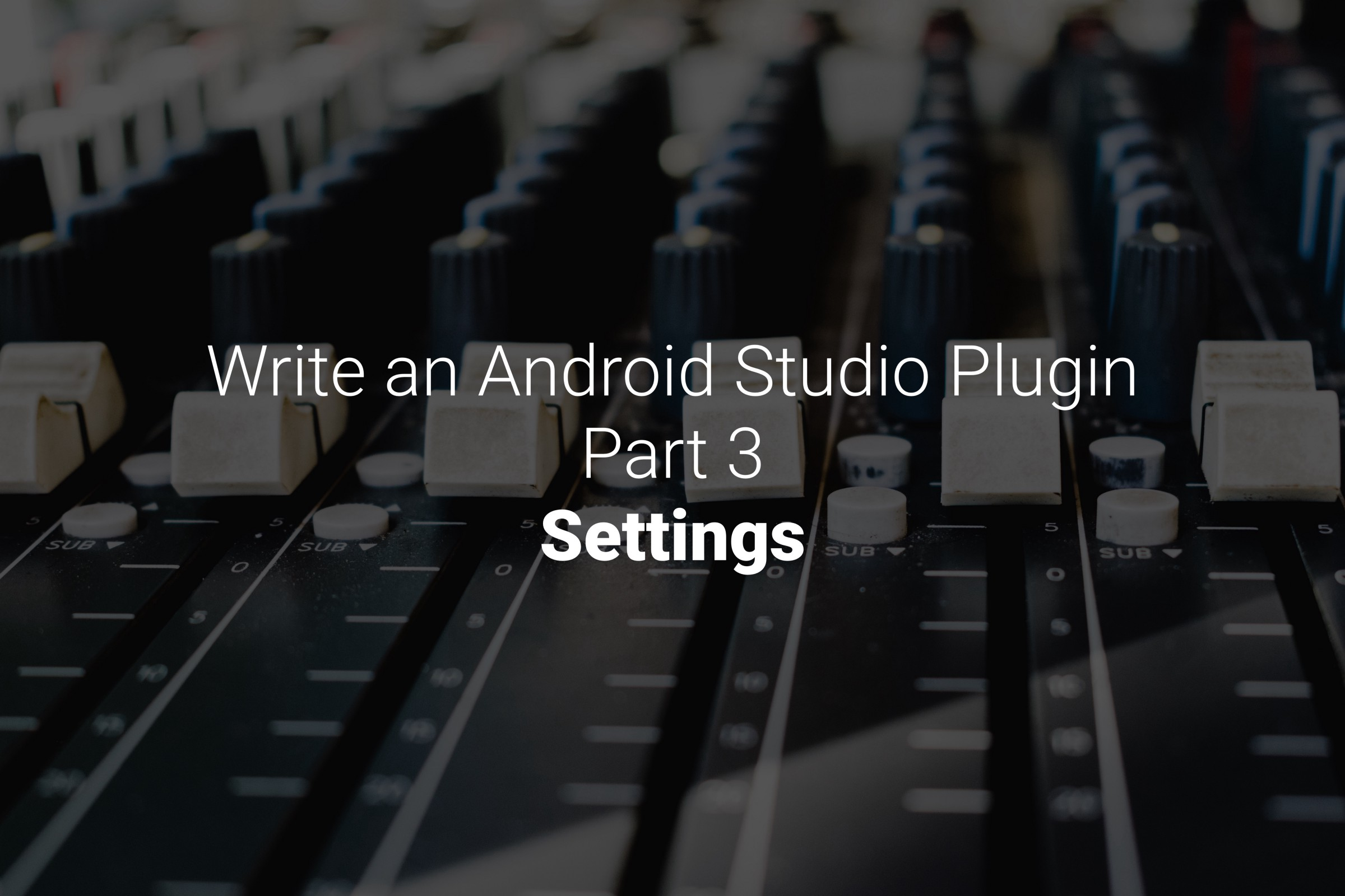 Write an Android Studio Plugin Part 3: Settings