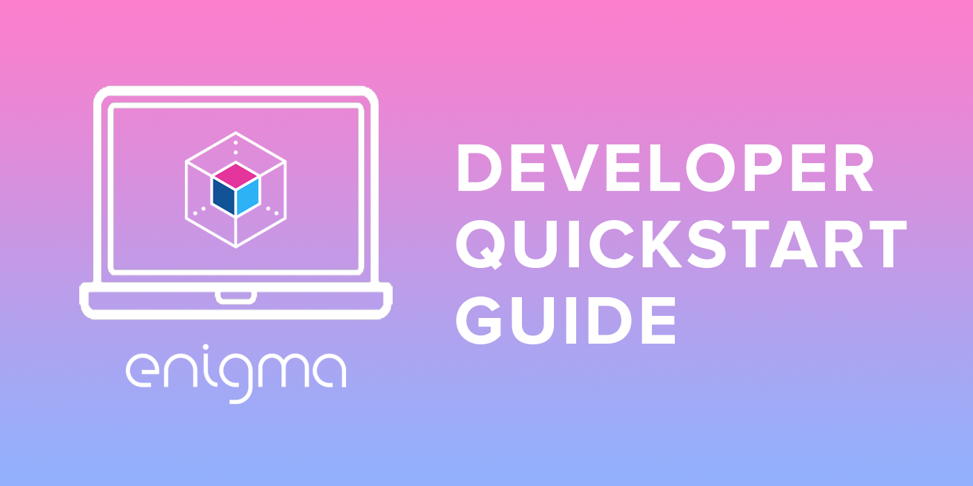 The Developer Quickstart Guide to Enigma