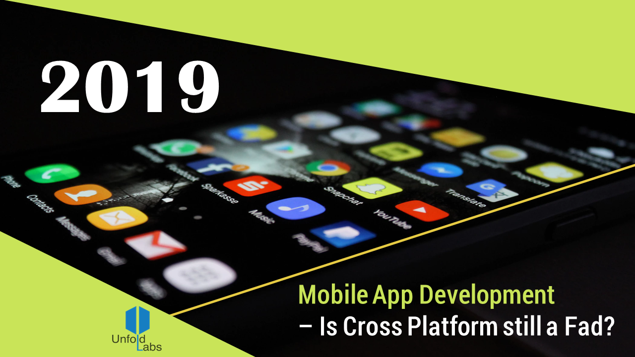 2019 Mobile App Development — Is Cross Platform still a Fad?