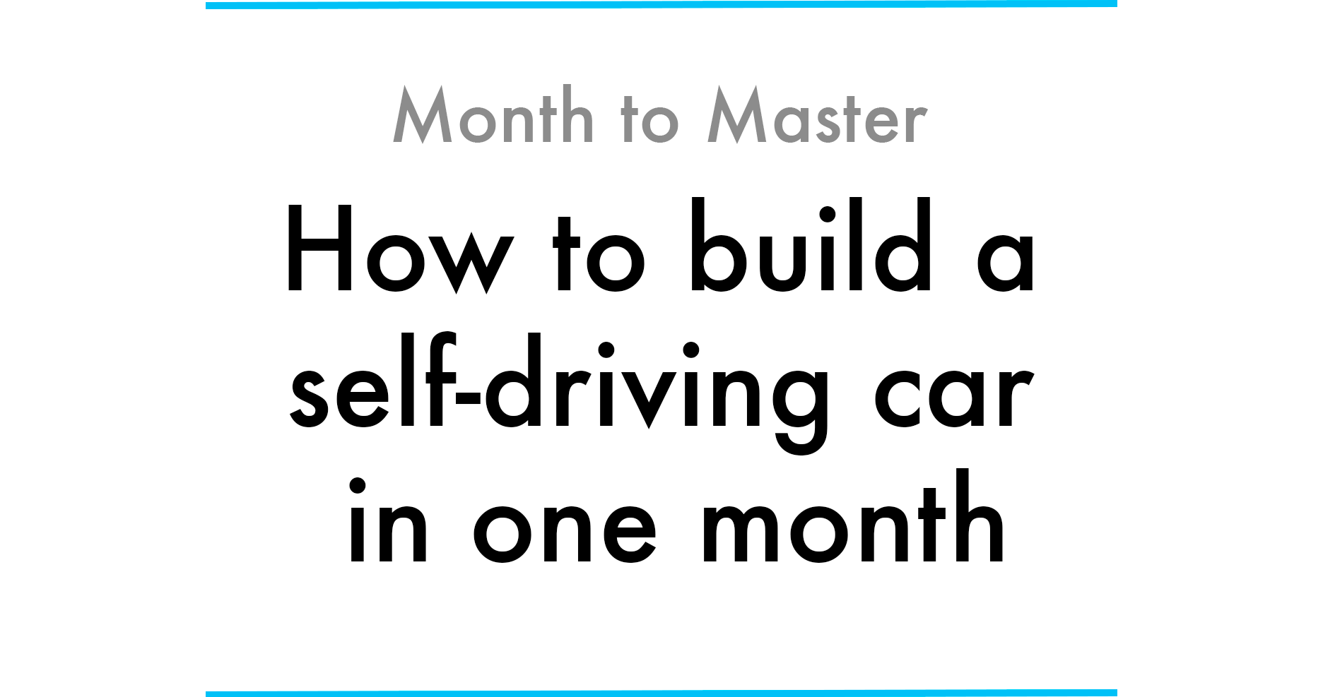 How To Build A Self Driving Car In One Month Max Deutsch Medium