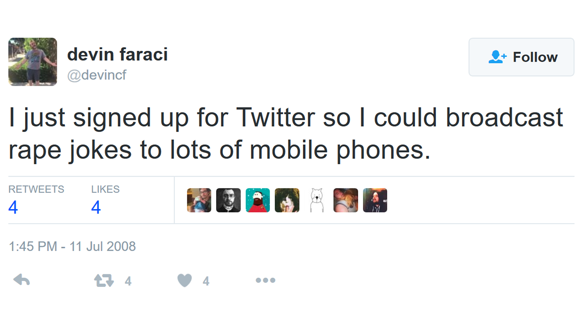 8084a6943 When Devin Faraci joined Twitter in July 2008, that was the first tweet he  made. What do we learn in that one, single tweet? He sees himself as a sort  of ...