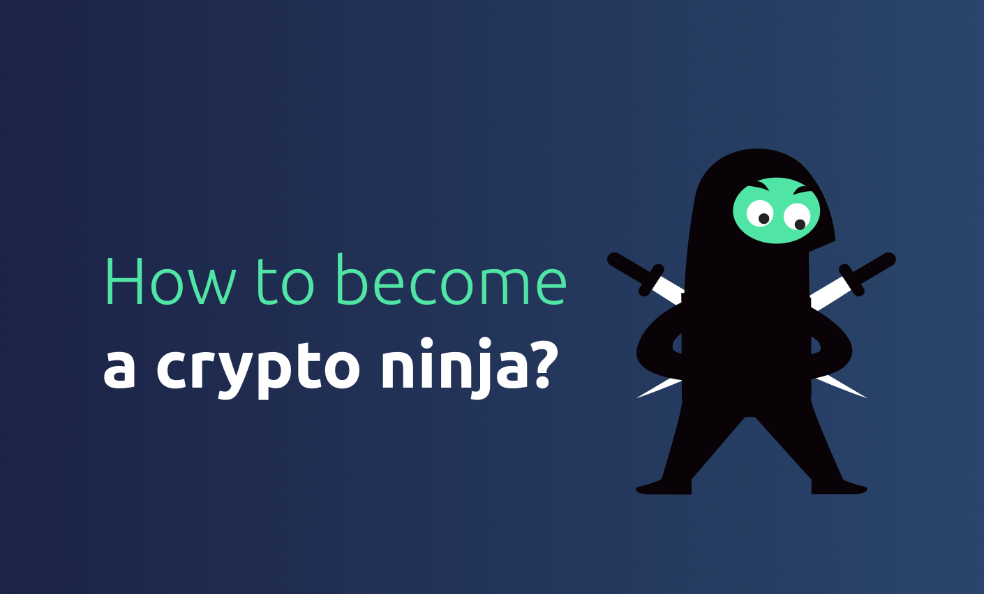 How to become a crypto ninja - By