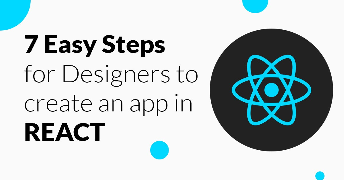 7 Easy Steps to Create an App in React